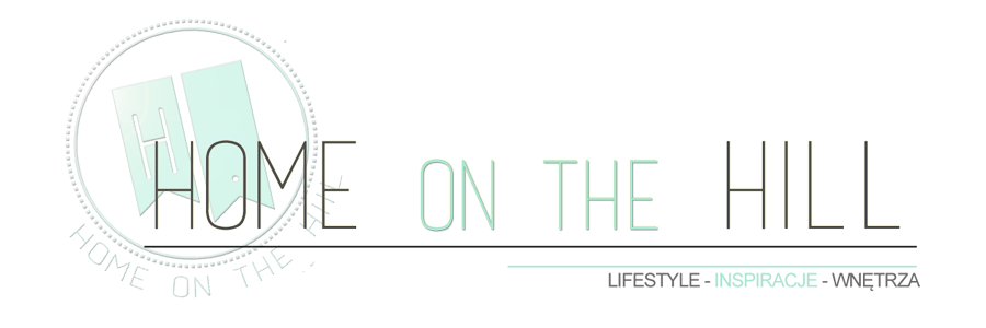 Home on the Hill – blog lifestylowy – wnętrza, inspiracje, kuchnia, DIY