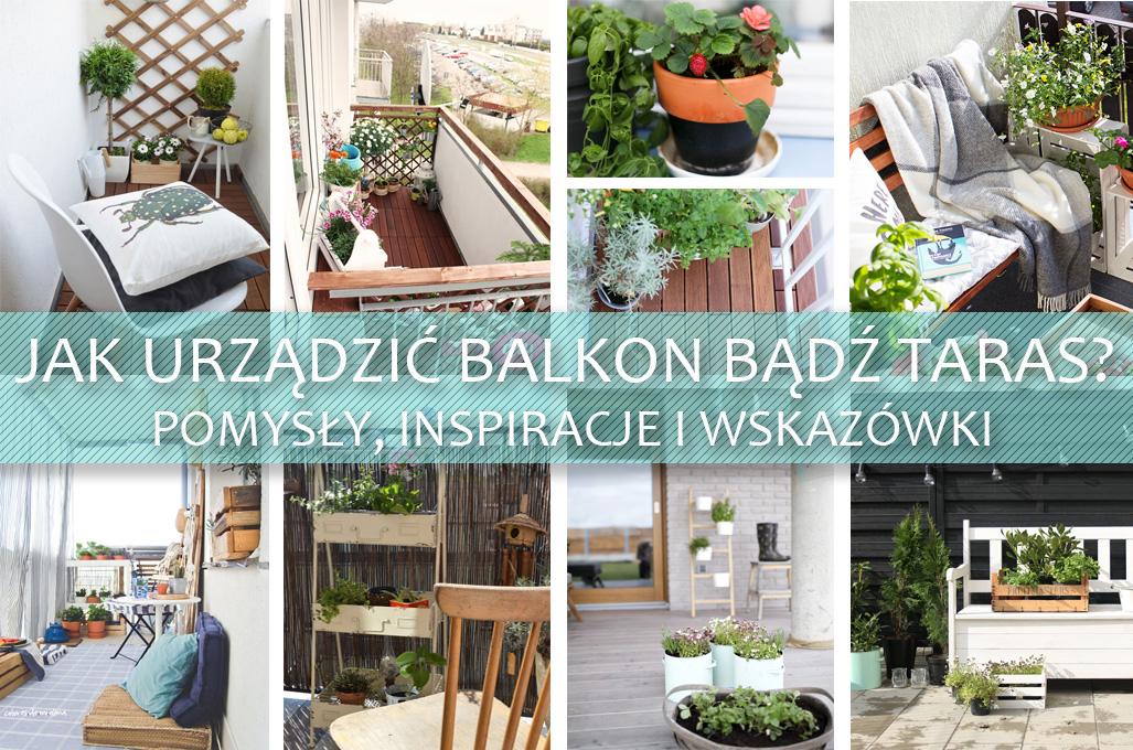 Jak urządzić balkon bądź taras? Pomysły, inspiracje i wskazówki.